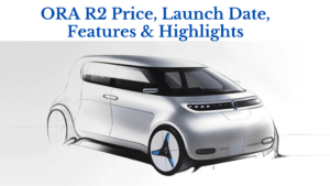 ORA R2 Price, Launch Date, Features & Highlights: https://e-vehicleinfo.com/ora-r2-price-launch-date-features-highlights/